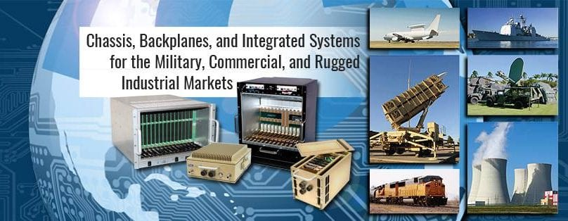 Chassis, Backplanes & Integrated Systems for Military, Commercial & Rugged Industrial Markets